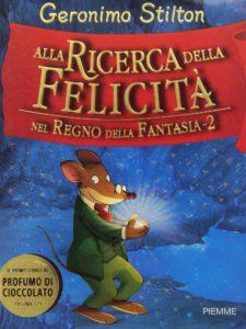 GERONIMO STILTON - ALLA RICERCA DELLA FELICITA'